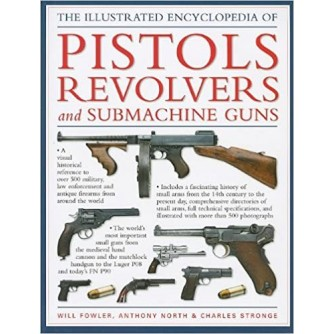 Will Fowler: Anthony North: Charles Stronge: The illustrated encyclopedia of pistols revolvers and submachine guns